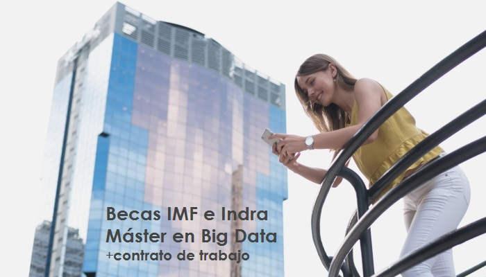 IMF e Indra lanzan becas totales para Máster en Big Data con incorporación laboral