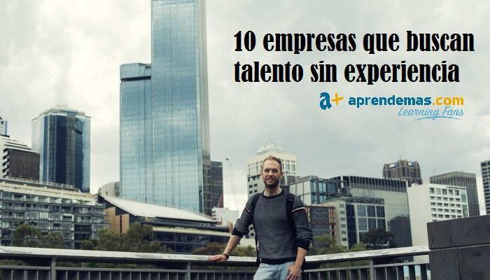 10 empresas que buscan trabajadores sin experiencia